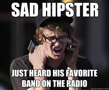 Sad hipster Just heard his favorite band on the radio