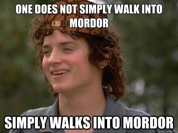 One Does not simply walk into mordor Simply walks into mordor