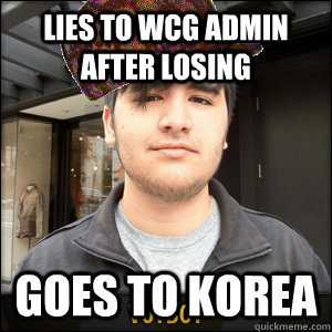 Lies to WCG Admin after losing Goes to Korea