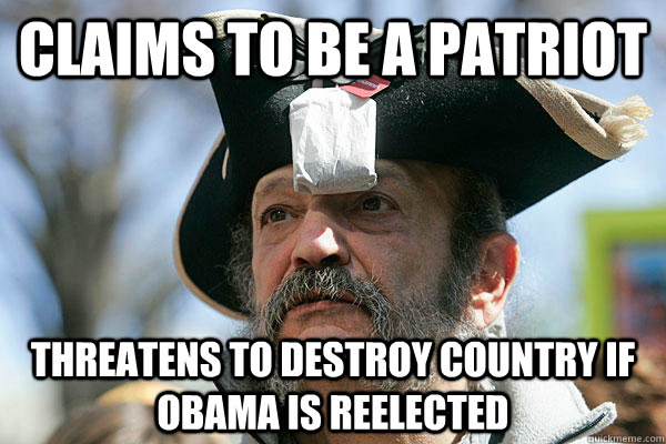 Claims to be a patriot Threatens to destroy country if Obama is reelected
