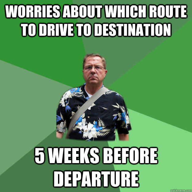 Worries about which route to drive to destination 5 weeks before departure - Worries about which route to drive to destination 5 weeks before departure  Nervous Vacation Dad