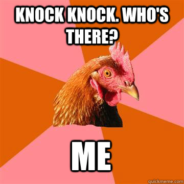 Knock Knock. Who's there? Me - Knock Knock. Who's there? Me  Anti-Joke Chicken
