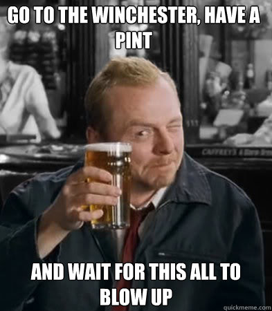 Go to the winchester, have a pint and wait for this all to blow up