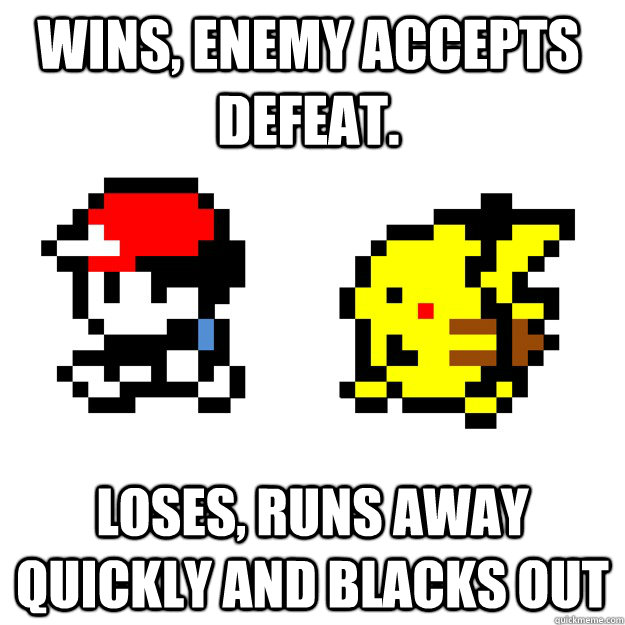 Wins, Enemy accepts defeat. Loses, Runs away quickly and blacks out - Wins, Enemy accepts defeat. Loses, Runs away quickly and blacks out  Pokemon Logic