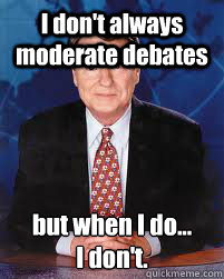 I don't always moderate debates but when I do... I don't. - I don't always moderate debates but when I do... I don't.  Jim Lehrer News