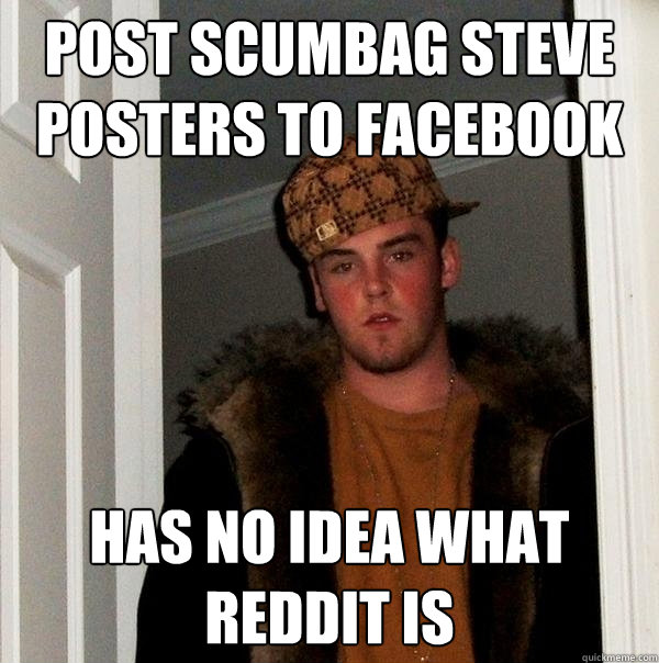 post scumbag steve posters to facebook has no idea what