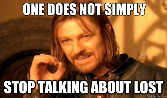 One Does Not Simply Stop talking about lost - One Does Not Simply Stop talking about lost  Boromir