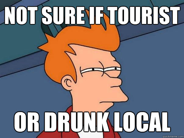 Not sure if tourist Or drunk local - Not sure if tourist Or drunk local  Futurama Fry