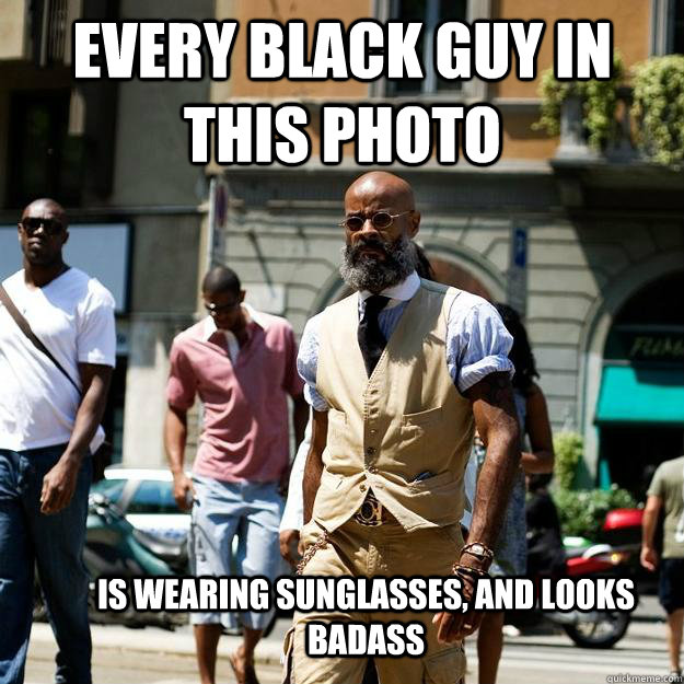 Every black guy in this photo Is wearing sunglasses, and looks badass