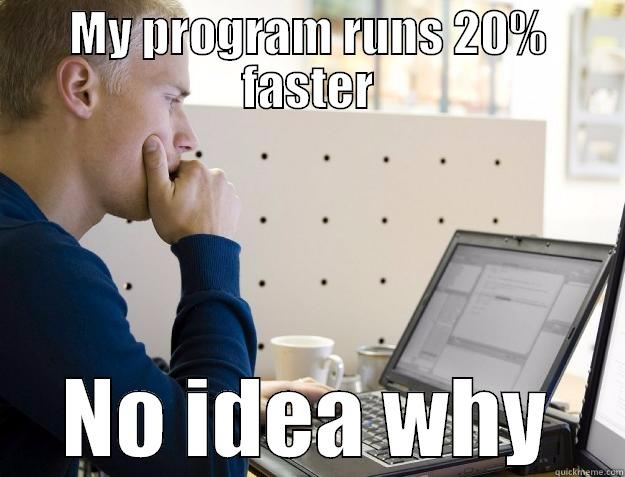 MY PROGRAM RUNS 20% FASTER NO IDEA WHY Programmer