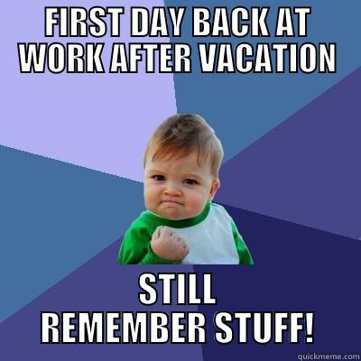 WELCOME BACK! - FIRST DAY BACK AT WORK AFTER VACATION STILL REMEMBER STUFF! Success Kid