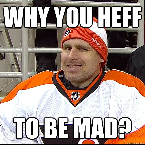 Why you heff to be mad?