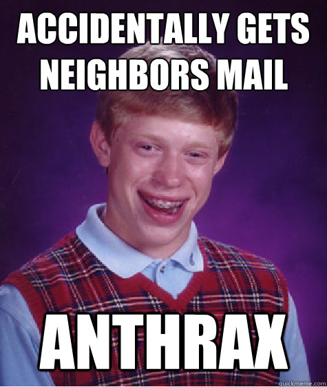 Accidentally gets neighbors mail Anthrax - Accidentally gets neighbors mail Anthrax  Bad Luck Brian