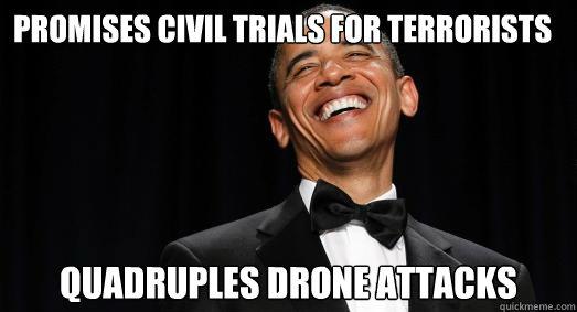 Promises Civil Trials For Terrorists Quadruples Drone Attacks