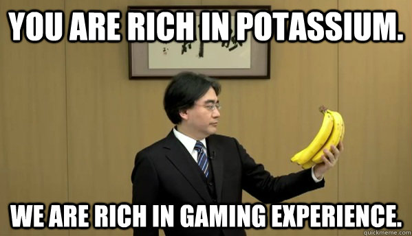You are rich in potassium. We are rich in gaming experience.  Nintendo Banana