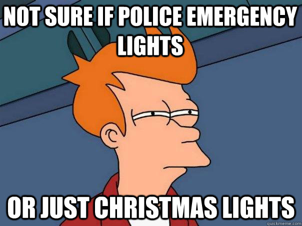 Christmas Light Meme.Not Sure If Police Emergency Lights Or Just Christmas Lights