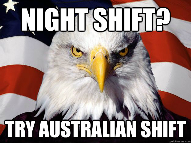 Night shift? Try Australian Shift