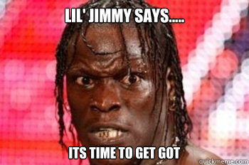 Lil' Jimmy says..... its time to get got  conspiracy r truth