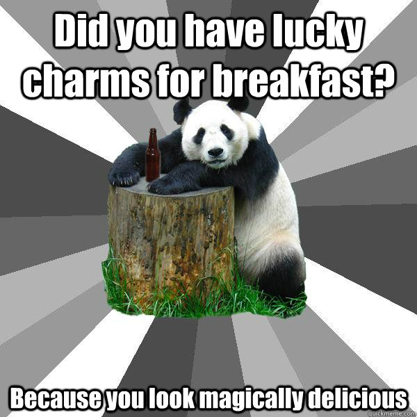 Did you have lucky charms for breakfast? Because you look magically delicious - Did you have lucky charms for breakfast? Because you look magically delicious  Pickup-Line Panda
