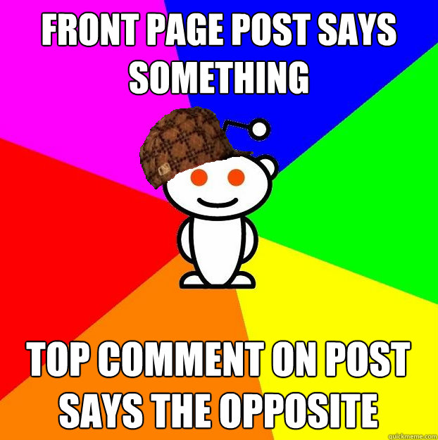 front page post says something top comment on post says the opposite - front page post says something top comment on post says the opposite  Scumbag Redditor