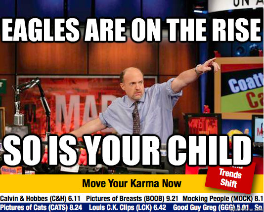 eagles are on the rise so is your child - eagles are on the rise so is your child  Mad Karma with Jim Cramer