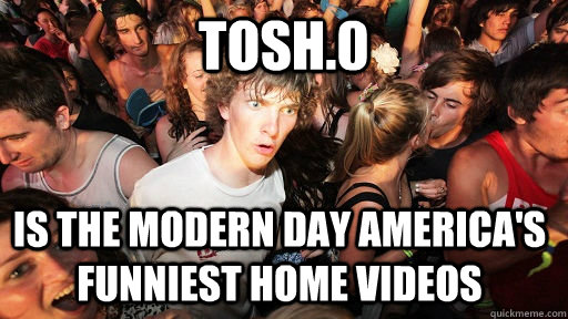tosh.0 is the modern day america's funniest home videos - tosh.0 is the modern day america's funniest home videos  Sudden Clarity Clarence