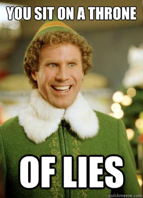 you sit on a throne of lies - you sit on a throne of lies  Buddy the Elf