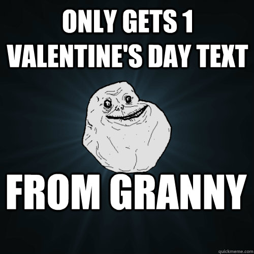 only gets 1 valentine's day text from granny - only gets 1 valentine's day text from granny  Misc