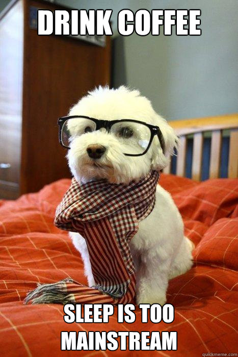 Drink Coffee Sleep is too mainstream Caption 3 goes here  Hipster Dog