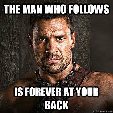 The man who follows is forever at your back - The man who follows is forever at your back  Advice Crixus