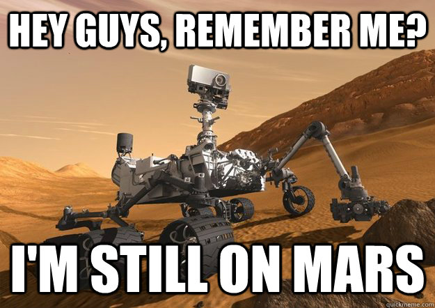 Hey guys, remember me? I'm still on mars