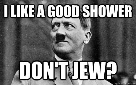 i like a good shower don't jew?