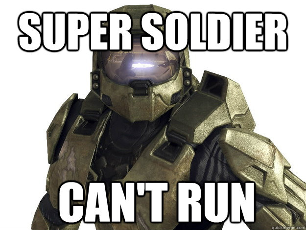 Super Soldier Can't Run