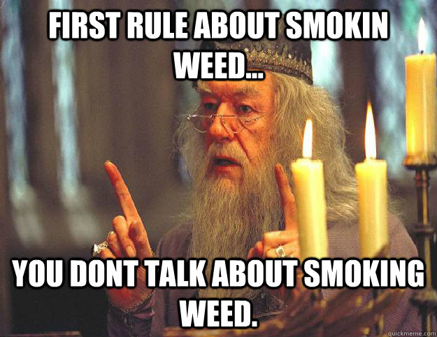 First rule about smokin weed... You dont talk about smoking weed.  Scumbag Dumbledore
