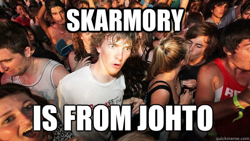 Skarmory Is from Johto - Skarmory Is from Johto  Sudden Clarity Clarence