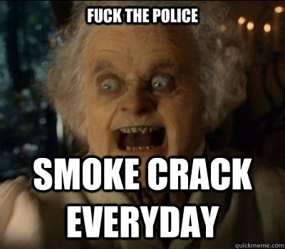 fuck the police smoke crack everyday