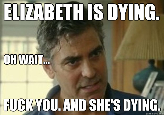 elizabeth is dying. Fuck you. And she's dying. Oh Wait... - elizabeth is dying. Fuck you. And she's dying. Oh Wait...  Misc