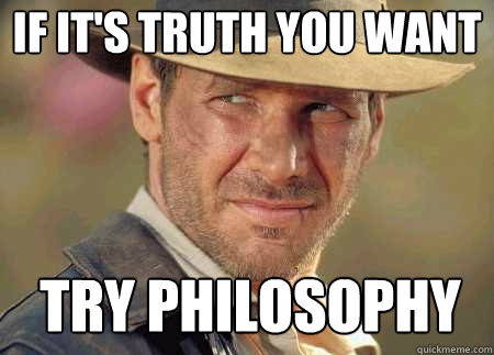 if it's truth you want try philosophy