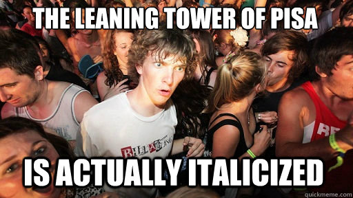 The leaning tower of pisa  is actually italicized - The leaning tower of pisa  is actually italicized  Sudden Clarity Clarence