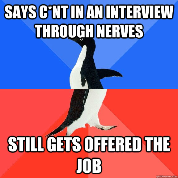 Says c*nt in an interview through nerves Still gets offered the job - Says c*nt in an interview through nerves Still gets offered the job  Socially Awkward Awesome Penguin