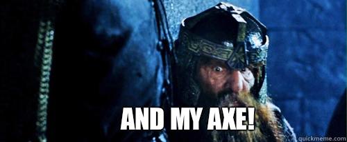 AND MY AXE!