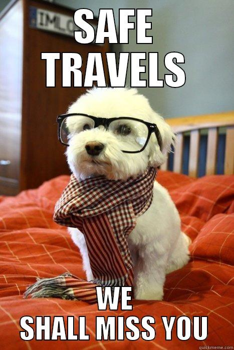 Miss you! - SAFE TRAVELS WE SHALL MISS YOU Hipster Dog