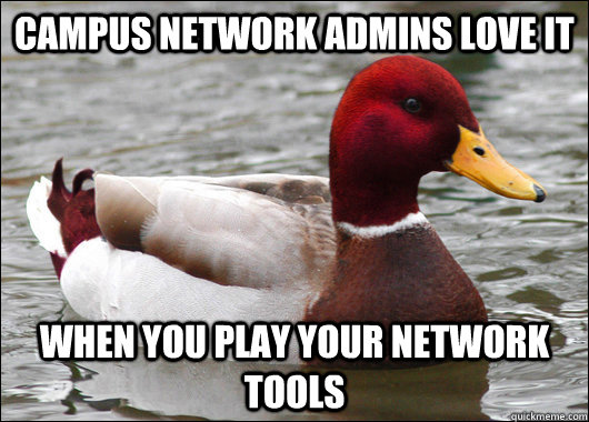 campus network admins love it  when you play your network tools  - campus network admins love it  when you play your network tools   Malicious Advice Mallard