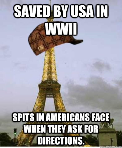 Saved by USA in WWII Spits in Americans face when they ask for directions. - Saved by USA in WWII Spits in Americans face when they ask for directions.  scumbag france