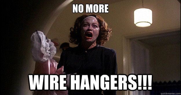 No More Wire hangers!!! - No More Wire hangers!!!  Happy Mothers Day