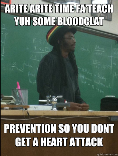 arite arite time fa'teach yuh some bloodclat prevention so you dont get a heart attack - arite arite time fa'teach yuh some bloodclat prevention so you dont get a heart attack  Rasta Science Teacher