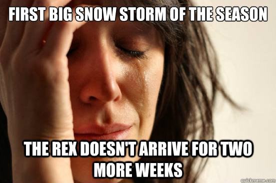 First big snow storm of the season The REX doesn't arrive for two more weeks  - First big snow storm of the season The REX doesn't arrive for two more weeks   First World Problems