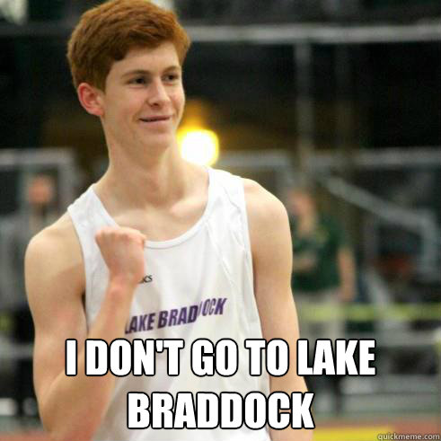 I don't go to Lake Braddock -  I don't go to Lake Braddock  Success Ginger
