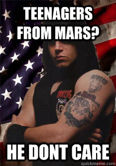 Teenagers from Mars? he dont care  Scumbag Danzig