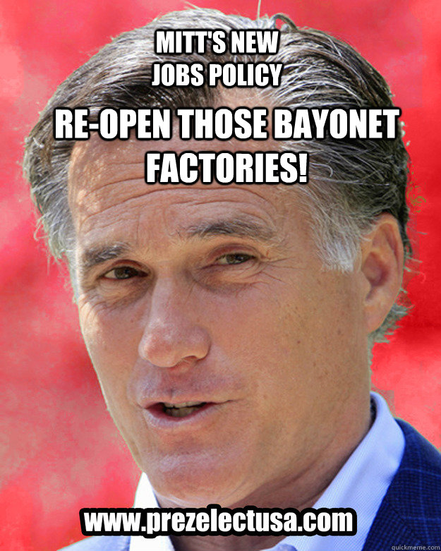 Re-open those bayoneT factories! Mitt's new jobs policy